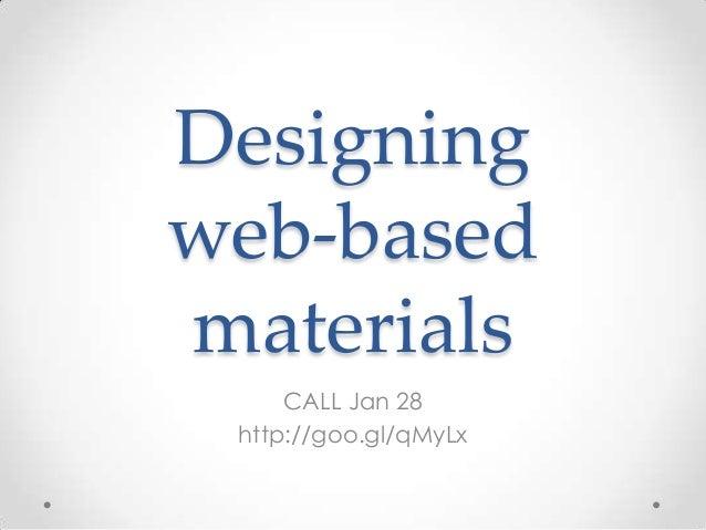 Designingweb-basedmaterials     CALL Jan 28 http://goo.gl/qMyLx