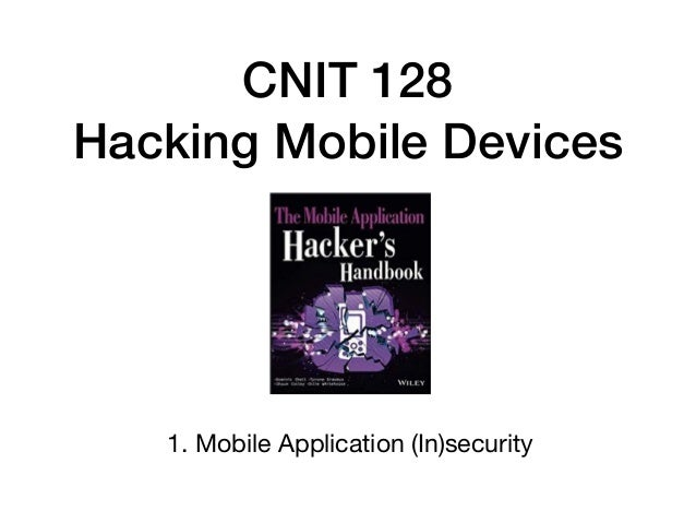 CNIT 128 Hacking Mobile Devices 1. Mobile Application (In)security