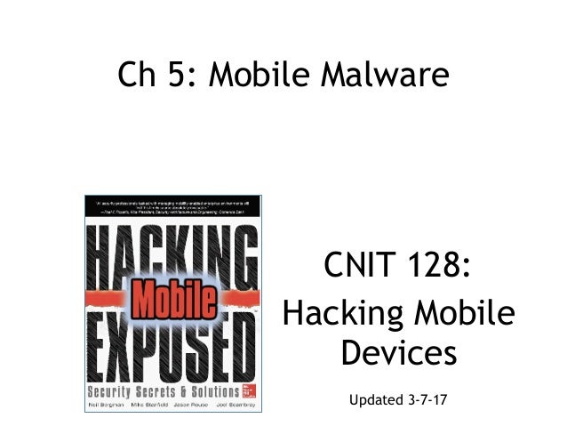 Ch 5: Mobile Malware CNIT 128: Hacking Mobile Devices Updated 3-7-17