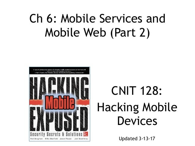 Ch 6: Mobile Services and Mobile Web (Part 2) CNIT 128: Hacking Mobile Devices Updated 3-13-17
