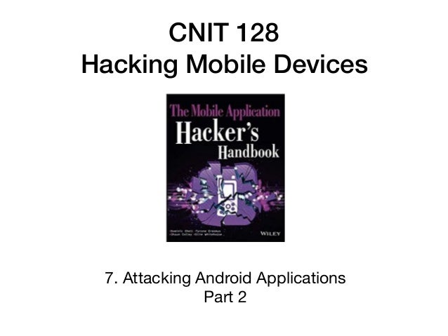 CNIT 128 Hacking Mobile Devices 7. Attacking Android Applications  Part 2