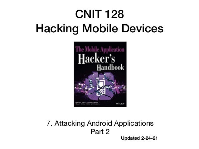 CNIT 128   Hacking Mobile Devices 7. Attacking Android Applications  Part 2 Updated 2-24-21