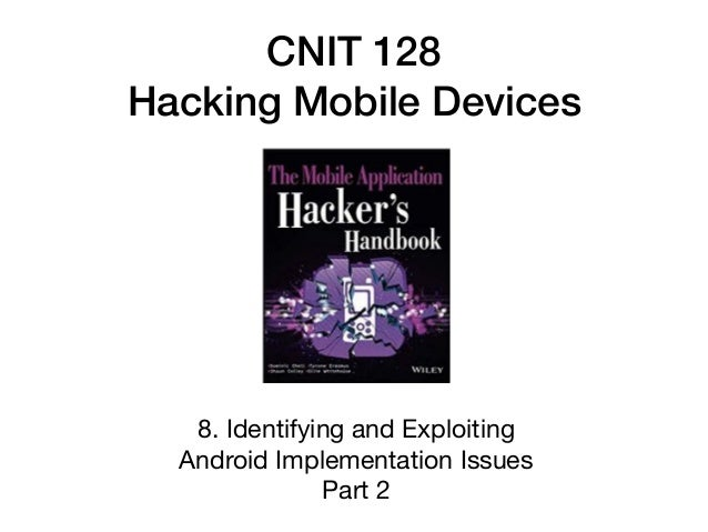 CNIT 128 Hacking Mobile Devices 8. Identifying and Exploiting  Android Implementation Issues  Part 2