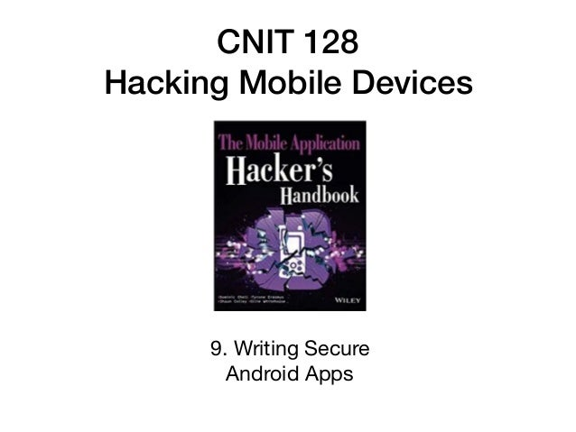 CNIT 128 Hacking Mobile Devices 9. Writing Secure 