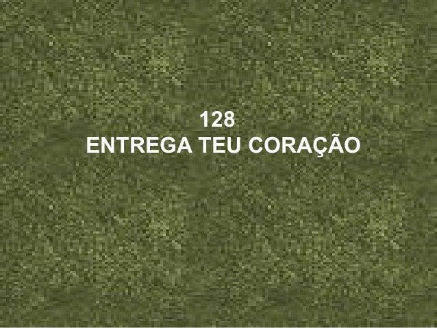128 ENTREGA TEU CORAÇÃO