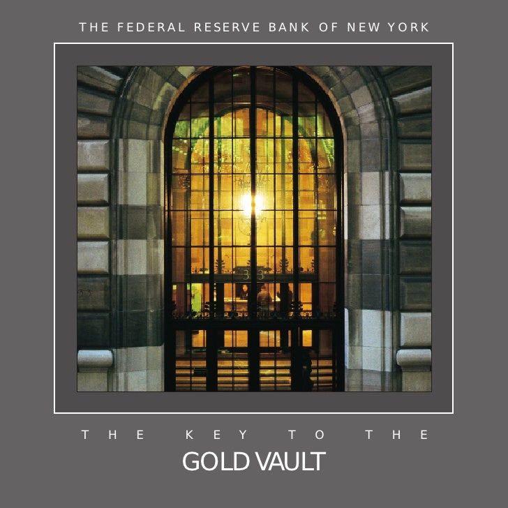 THE FEDERAL RESERVE BANK OF NEW YORK     T   H   E   K   E   Y   T   O   T   H   E              GOLD VAULT