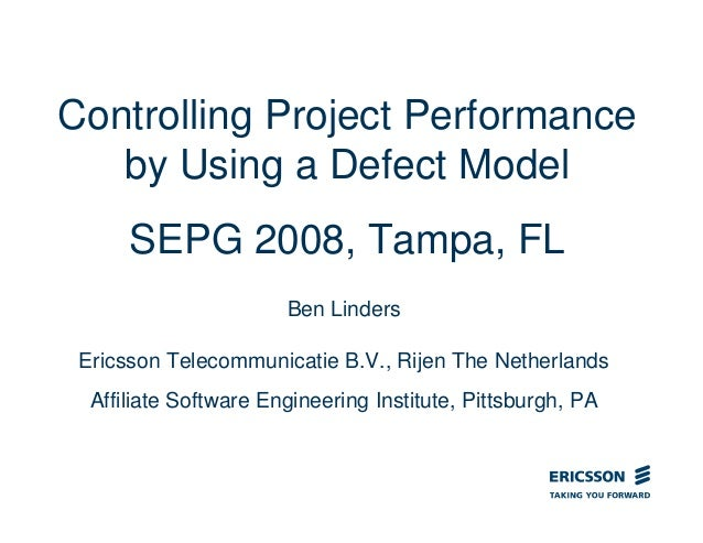 Controlling Project Performance by Using a Defect Model SEPG 2008, Tampa, FL Ben Linders Ericsson Telecommunicatie B.V., R...