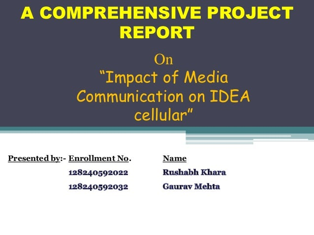 """A COMPREHENSIVE PROJECT REPORT Presented by:- Enrollment No. Name On """"Impact of Media Communication on IDEA cellular"""""""
