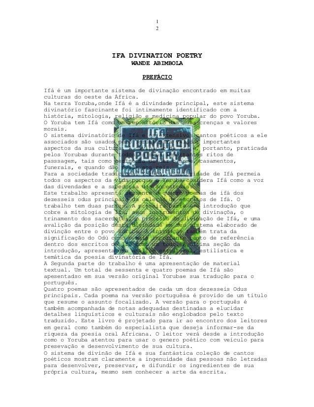 1 2  IFA DIVINATION POETRY WANDE ABIMBOLA PREFÁCIO Ifá é um importante sistema de divinação encontrado em muitas culturas ...