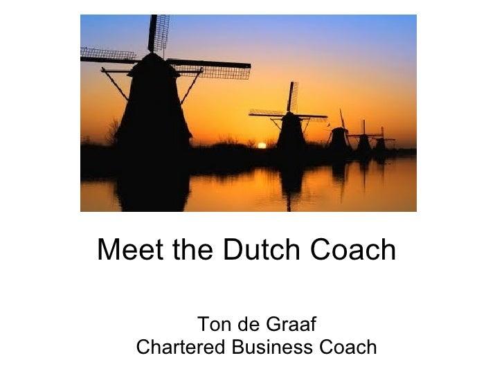 Meet the Dutch Coach        Ton de Graaf  Chartered Business Coach