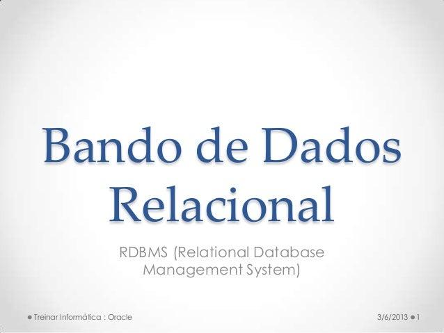 Bando de Dados    Relacional                        RDBMS (Relational Database                          Management System)...