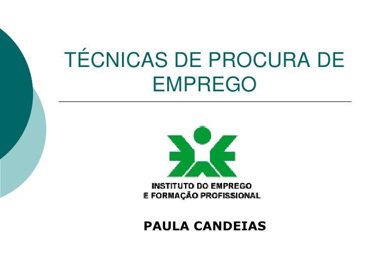 TÉCNICAS DE PROCURA DE       EMPREGO      PAULA CANDEIAS