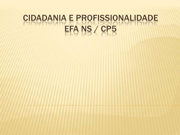 CIDADANIA E PROFISSIONALIDADE         EFA NS / CP5