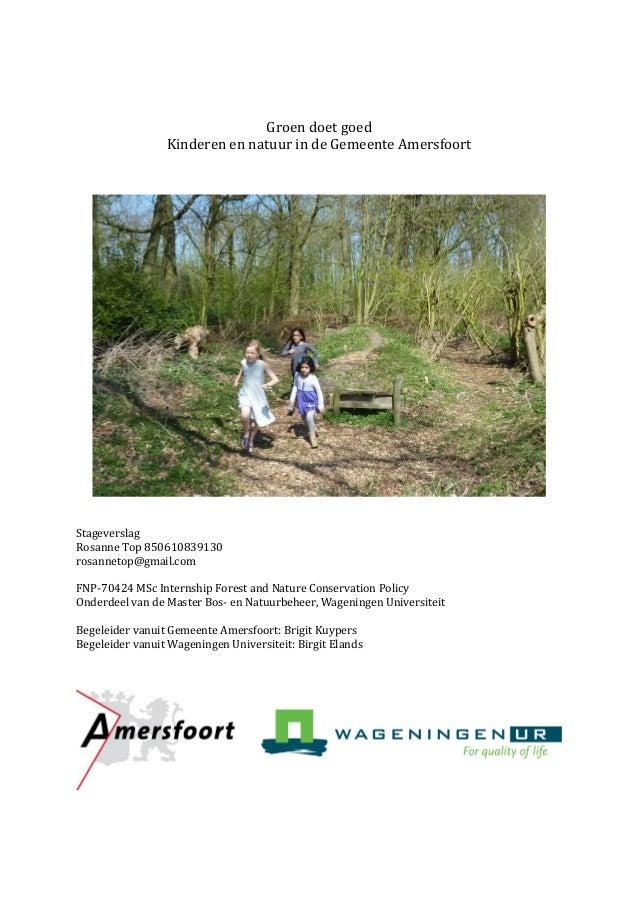 Groen doet goed Kinderen en natuur in de Gemeente Amersfoort Stageverslag Rosanne Top 850610839130 rosannetop@gmail.com FN...