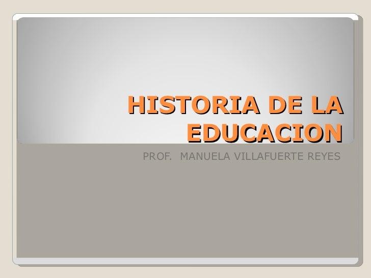 HISTORIA DE LA EDUCACION PROF.  MANUELA VILLAFUERTE REYES