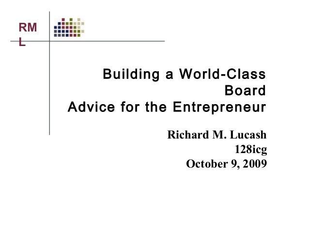 RM L Building a World-Class Board Advice for the Entrepreneur Richard M. Lucash 128icg October 9, 2009