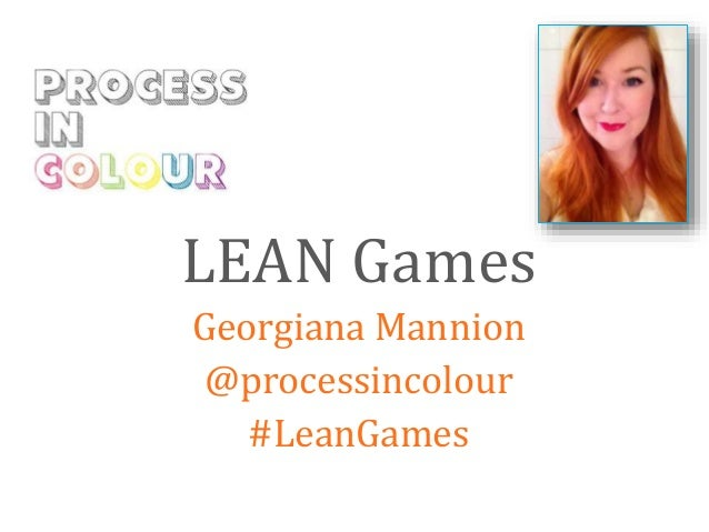 LEAN Games  Georgiana Mannion  @processincolour  #LeanGames