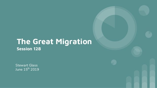 The Great Migration Session 128 Stewart Glass June 15th 2019