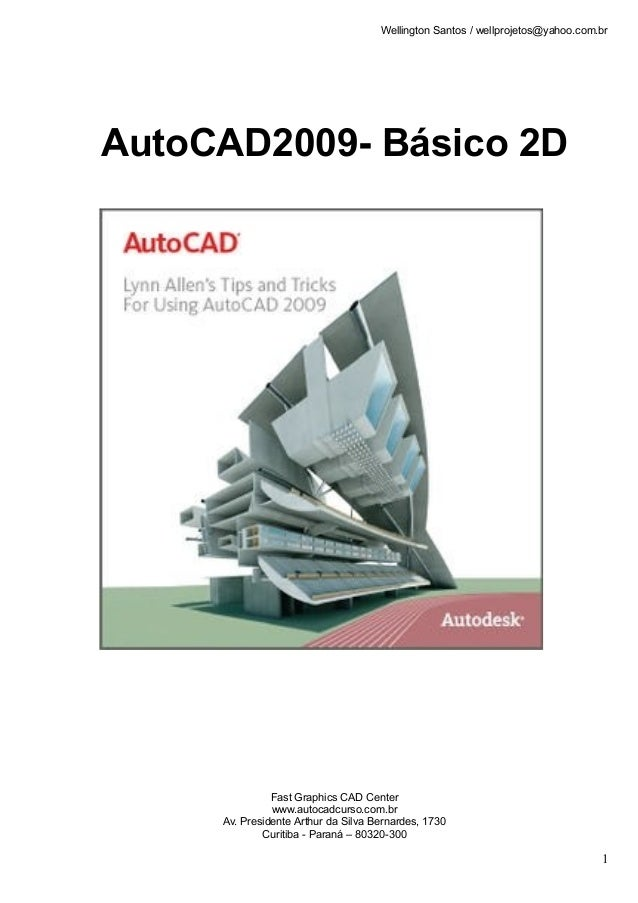 Wellington Santos / wellprojetos@yahoo.com.br AutoCAD2009- Básico 2D Fast Graphics CAD Center www.autocadcurso.com.br Av. ...