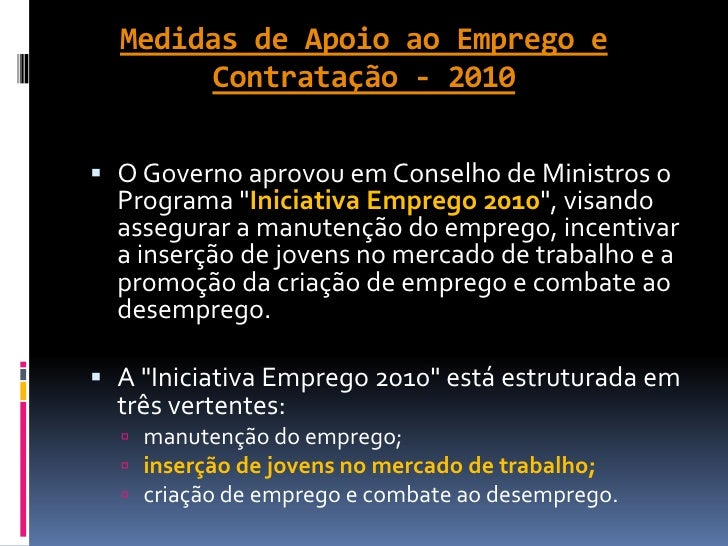 """Medidas de Apoio ao Emprego e       Contratação - 2010 O Governo aprovou em Conselho de Ministros o  Programa """"Iniciativa..."""