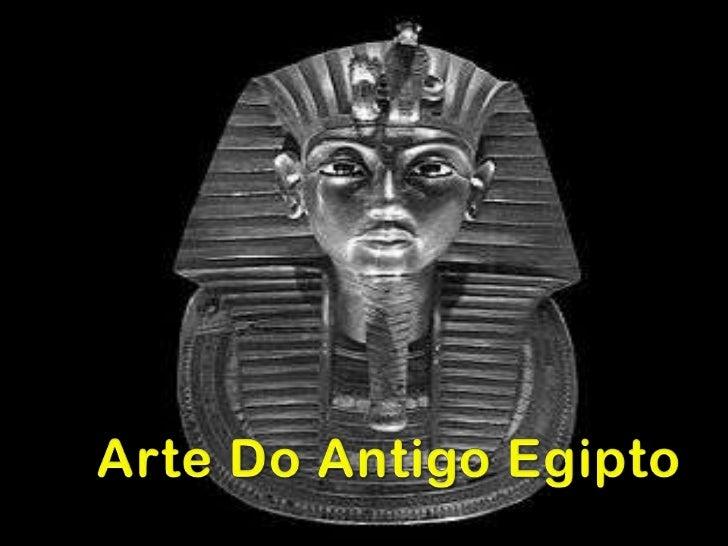 Arte Egípcia         Refere-se à arte desenvolvida e aplicada pela civilização doantigo Egipto localizada no vale do rio N...