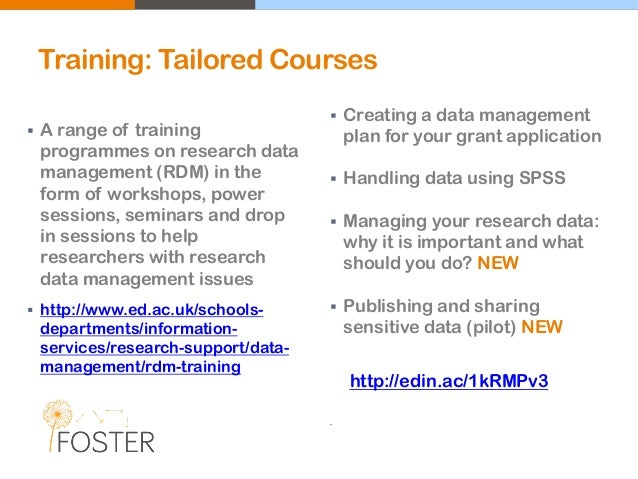 Training: Tailored Courses  A range of training programmes on research data management (RDM) in the form of workshops, po...