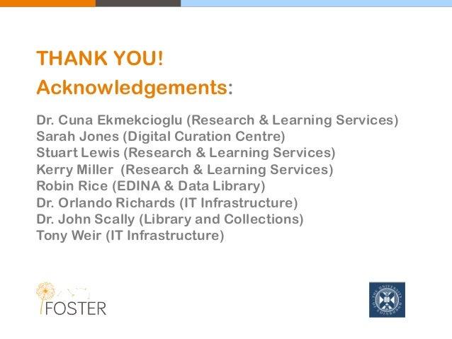 THANK YOU! Acknowledgements: Dr. Cuna Ekmekcioglu (Research & Learning Services) Sarah Jones (Digital Curation Centre) Stu...
