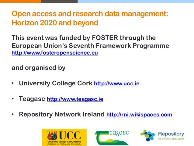 Open access and research data management: Horizon 2020 and beyond This event was funded by FOSTER through the European Uni...