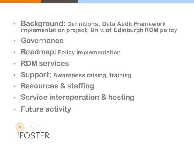 • Background: Definitions, Data Audit Framework implementation project, Univ. of Edinburgh RDM policy • Governance • Roadm...