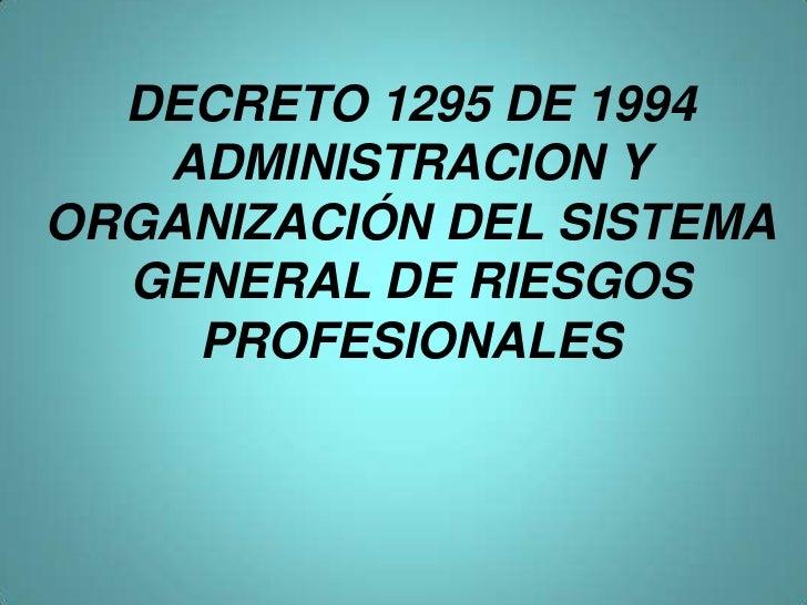 DECRETO 1295 DE 1994   ADMINISTRACION YORGANIZACIÓN DEL SISTEMA  GENERAL DE RIESGOS    PROFESIONALES