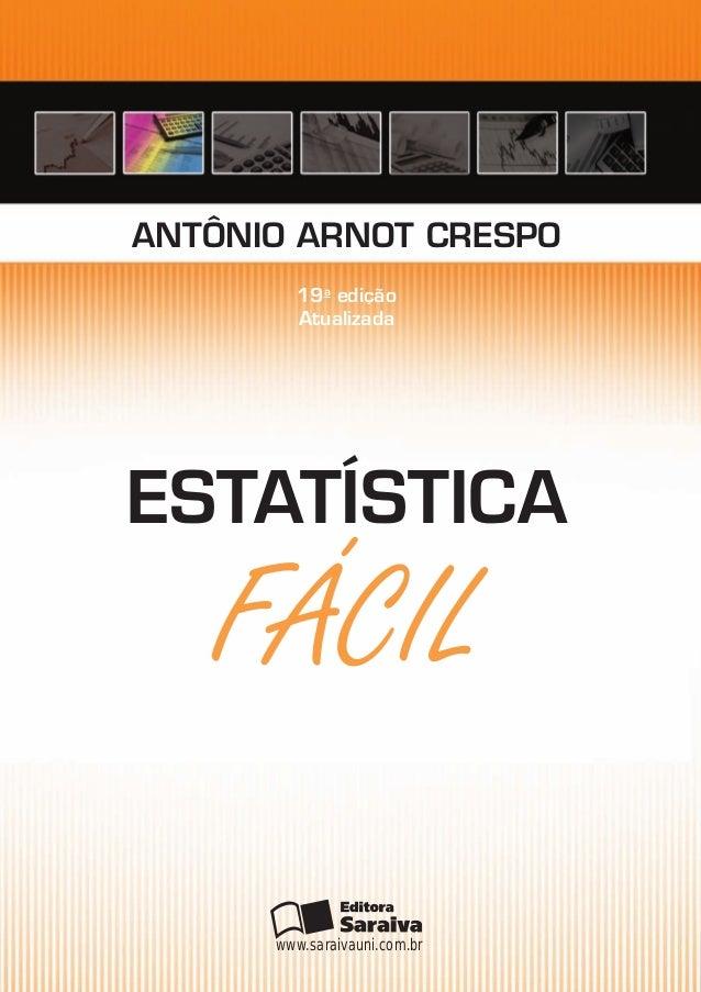 FÁCIL Antônio Arnot Crespo estAtístiCA 19a edição Atualizada www.saraivauni.com.br
