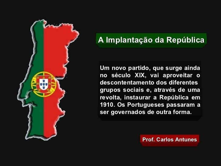 A Implantação da RepúblicaUm novo partido, que surge aindano século XIX, vai aproveitar odescontentamento dos diferentesgr...