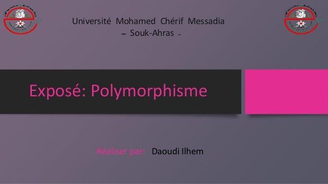 Exposé: Polymorphisme Réaliser par: Daoudi Ilhem Université Mohamed Chérif Messadia ــ Souk-Ahras ــ