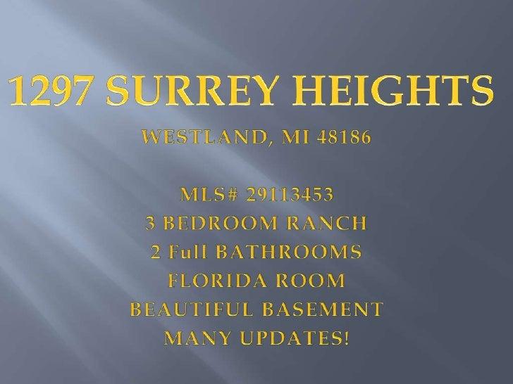 1297 SURREY HEIGHTS<br />WESTLAND, MI 48186<br />MLS# 29113453<br />3 BEDROOM RANCH<br />2 Full BATHROOMS<br />FLORIDA ROO...