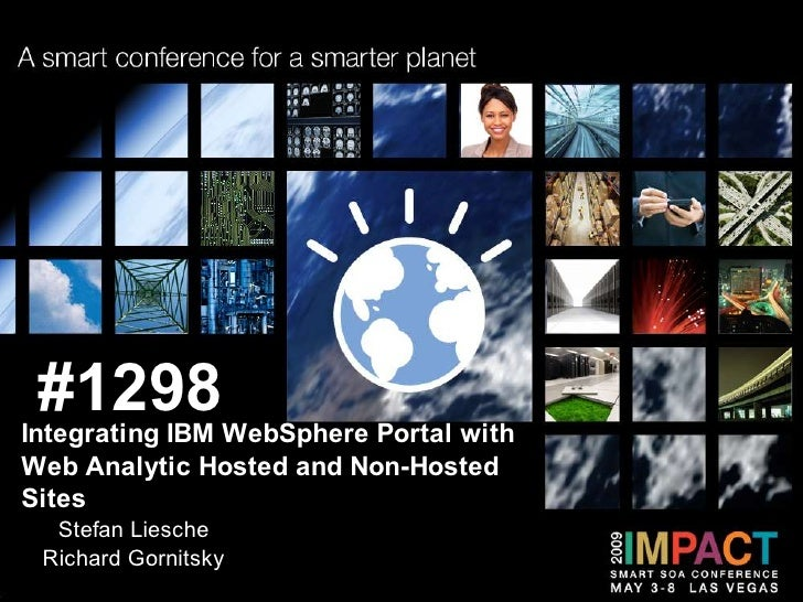 #1298 Integrating IBM WebSphere Portal with Web Analytic Hosted and Non-Hosted Sites   Stefan Liesche  Richard Gornitsky