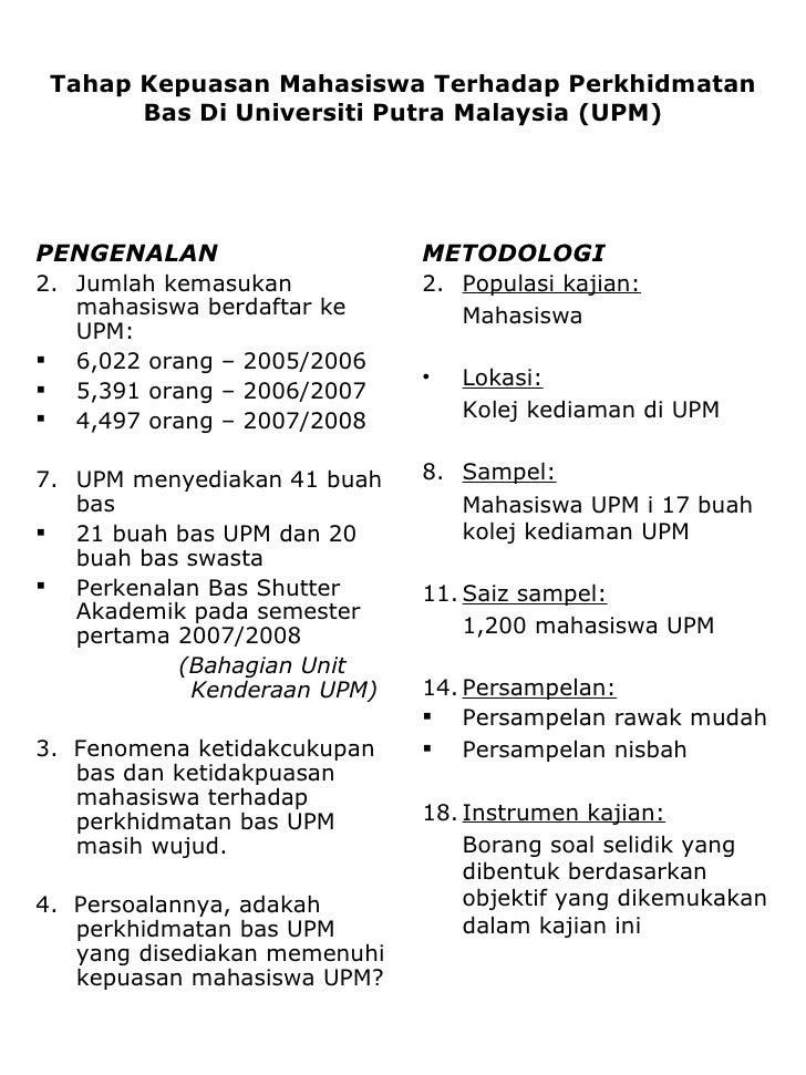 Tahap Kepuasan Mahasiswa Terhadap Perkhidmatan Bas Di Universiti Putra Malaysia (UPM) <ul><li>PENGENALAN  </li></ul><ul><l...