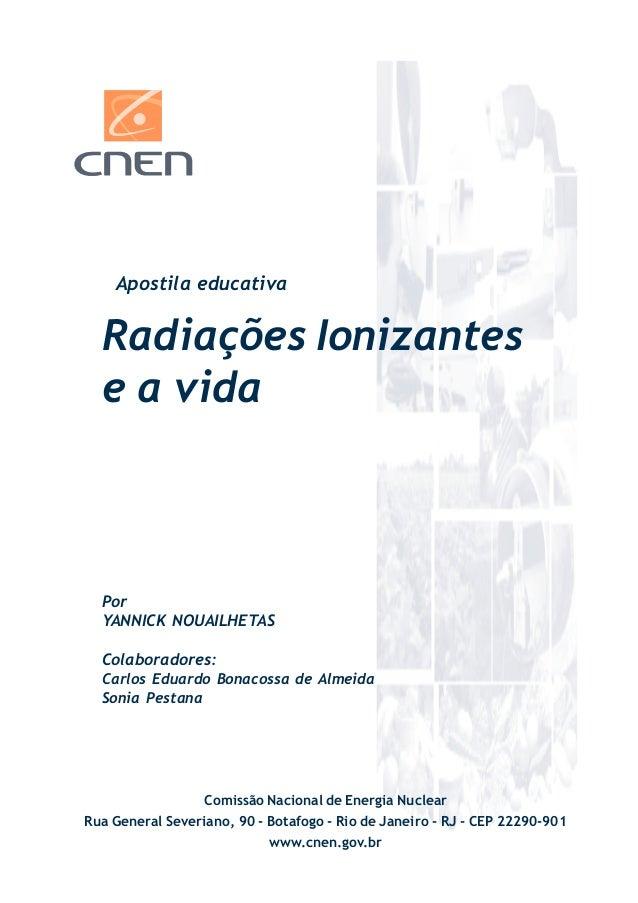 Radiações Ionizantes e a vida Apostila educativa Por YANNICK NOUAILHETAS Colaboradores: Carlos Eduardo Bonacossa de Almeid...