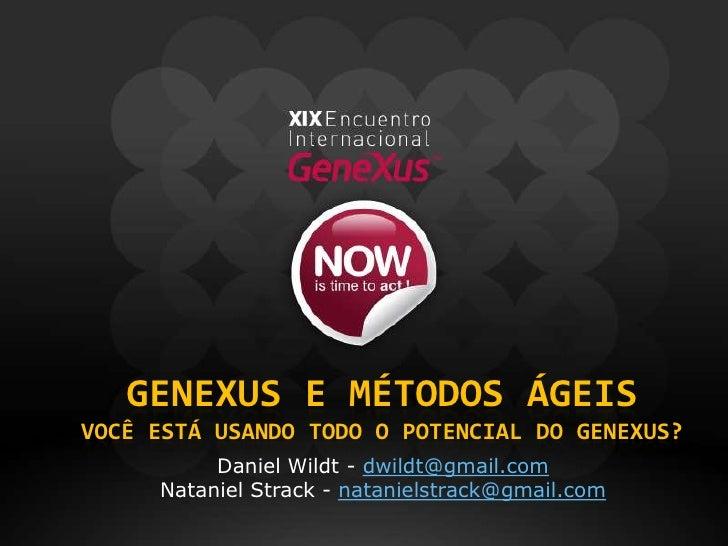 GeneXus e Métodos ÁgeisVocê está usando todo o Potencial do GEneXus?<br />Daniel Wildt - dwildt@gmail.com<br />Nataniel St...