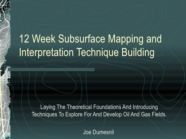 12 Week Subsurface Mapping and Interpretation Technique Building Laying The Theoretical Foundations And Introducing Techni...