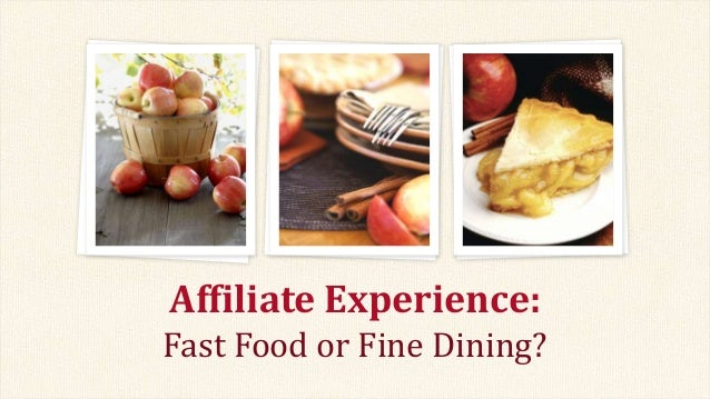 Affiliate Experience: Fast Food or Fine Dining?