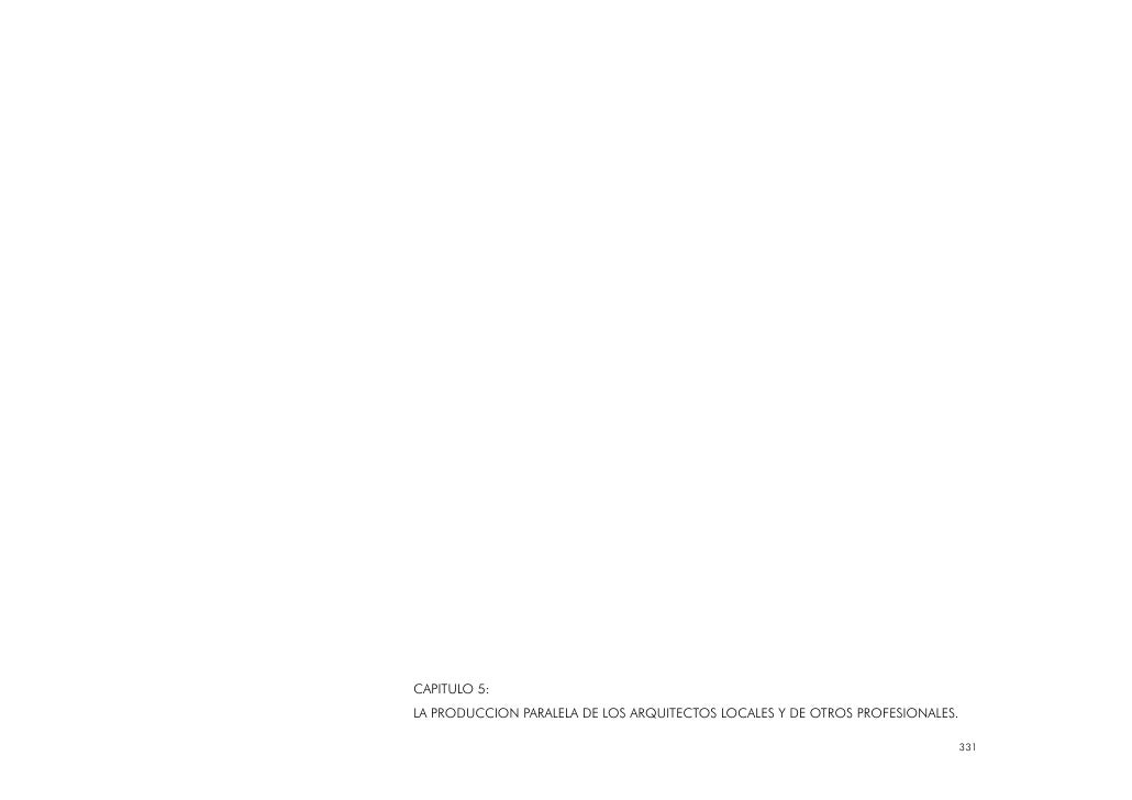 CAPITULO 5: LA PRODUCCION PARALELA DE LOS ARQUITECTOS LOCALES Y DE OTROS PROFESIONALES.                                   ...