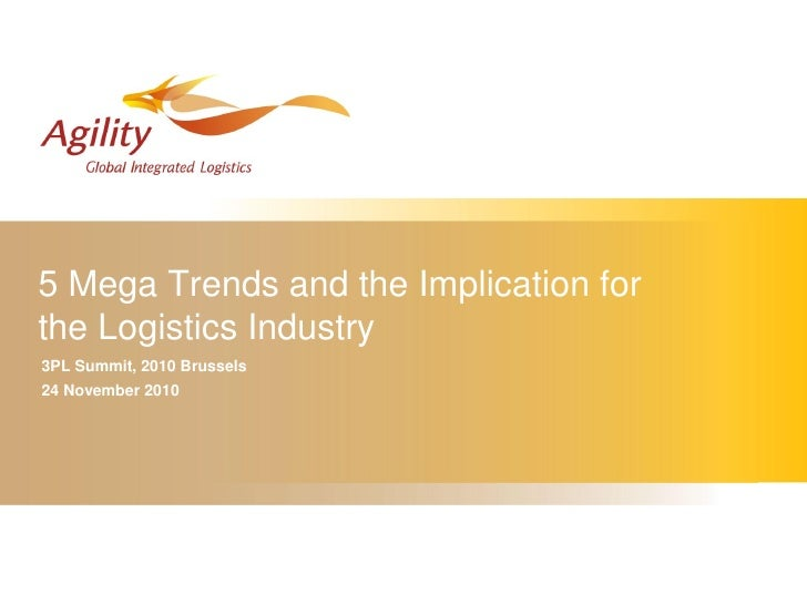5 Mega Trends and the Implication forthe Logistics Industry3PL Summit, 2010 Brussels24 November 2010