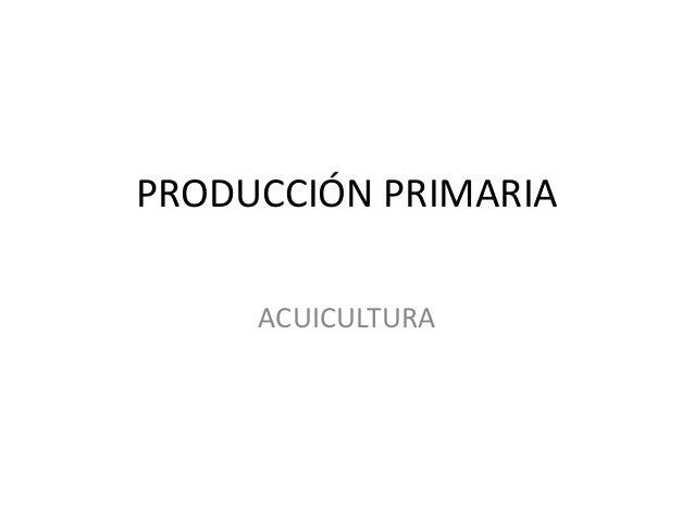 PRODUCCIÓN PRIMARIA ACUICULTURA