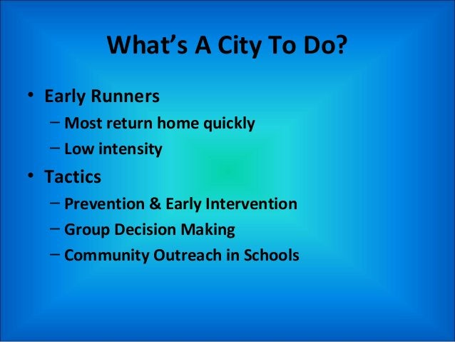 What's A City To Do? • Street Dependent – Navigate various settings: railways, squatting, parks, etc – High intensity • Ta...