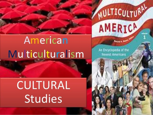 american multiculturalism 2016 has been the year of national identity, not just in america, but throughout the industrialized west political entrepreneurs who have recognized the salience of.