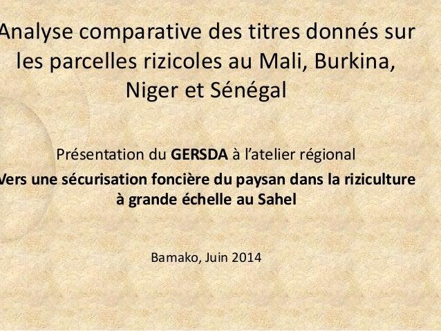 Analyse comparative des titres donnés sur les parcelles rizicoles au Mali, Burkina, Niger et Sénégal Présentation du GERSD...