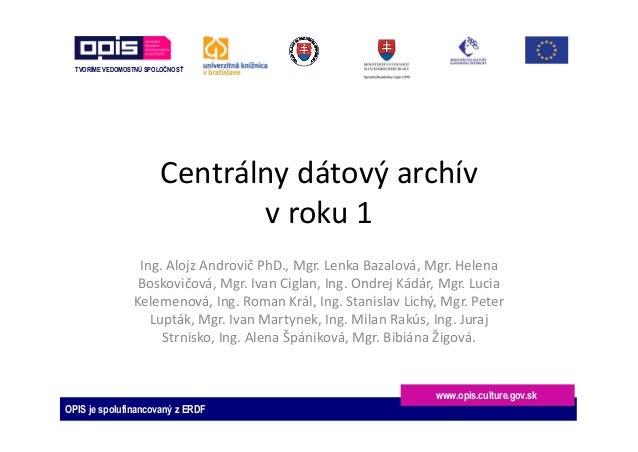 TVORÍME VEDOMOSTNÚ SPOLOČNOSŤ OPIS je spolufinancovaný z ERDF www.opis.culture.gov.sk Centrálnydátovýarchív vroku1 In...