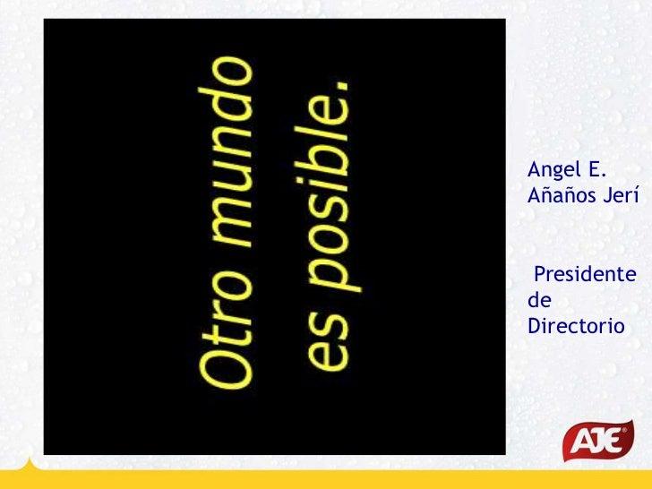 Angel E.Añaños Jerí PresidentedeDirectorio