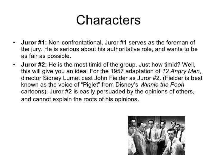12 angry men character analysis juror 8 Character analysis juror #12 is kind of a strange bird one of the first things we learn about him is that he works in the advertising industry as he says to another juror, you know, in advertising.
