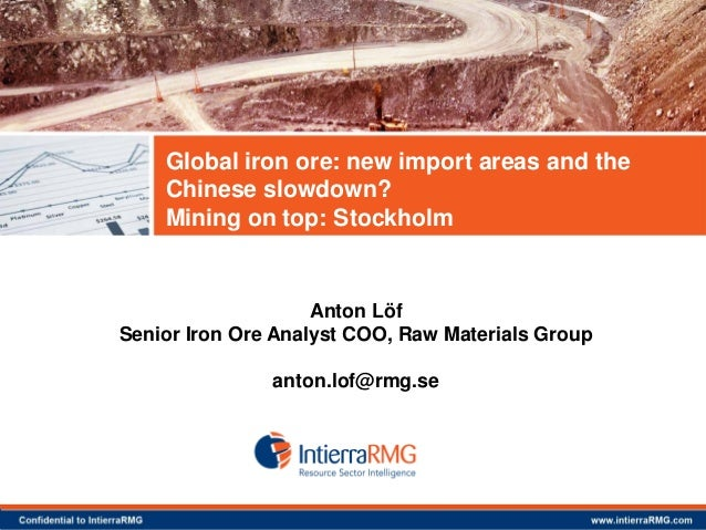 Global iron ore: new import areas and the Chinese slowdown? Mining on top: Stockholm  Anton Löf Senior Iron Ore Analyst CO...